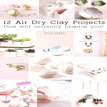 12 Air Dry Clay Projects,