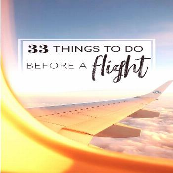 33 Things to Do Before a Flight Let's be honest, flying can be stressful. From long lines at airp
