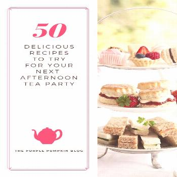 50 Afternoon Tea Recipes - from finger sandwiches, and savoury tarts, to scones, cakes, pastries, a
