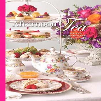 Afternoon Tea: Delicous Recipes for Scones, Savories &