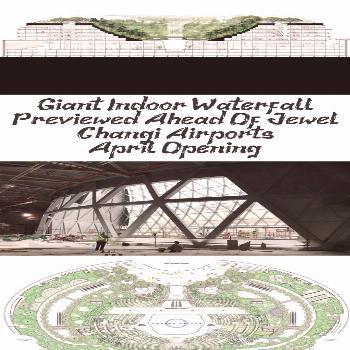 Giant Indoor Waterfall Previewed Ahead Of Jewel Changi Airport's April Opening...#ahead