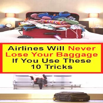 If You Use These Ten Tricks, Airlines Will Never Loose Your Baggage Losing baggage is a nightmare f
