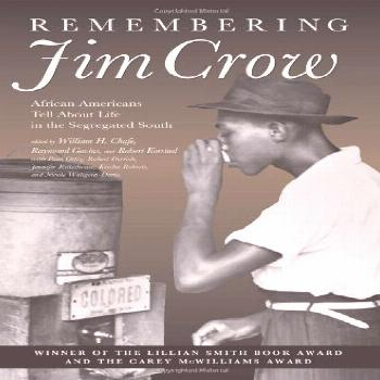 Remembering Jim Crow: African Americans Tell About Life in the Segregated South by Chafe, William H