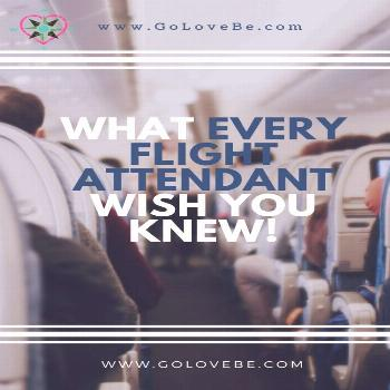 What Every Flight Attendant Wish you Knew! Travel tips from the cabin trenches! Okay – so who bet