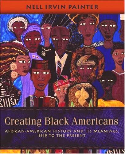 Creating Black Americans African-American History and Its