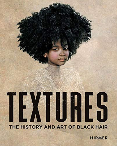 Textures The History and Art of Black Hair