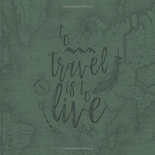 To Travel Is To Live Vacation Home Guest Book (155 Pages)